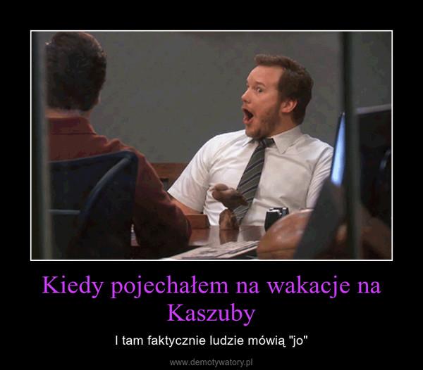 """Kiedy pojechałem na wakacje na Kaszuby – I tam faktycznie ludzie mówią """"jo"""""""