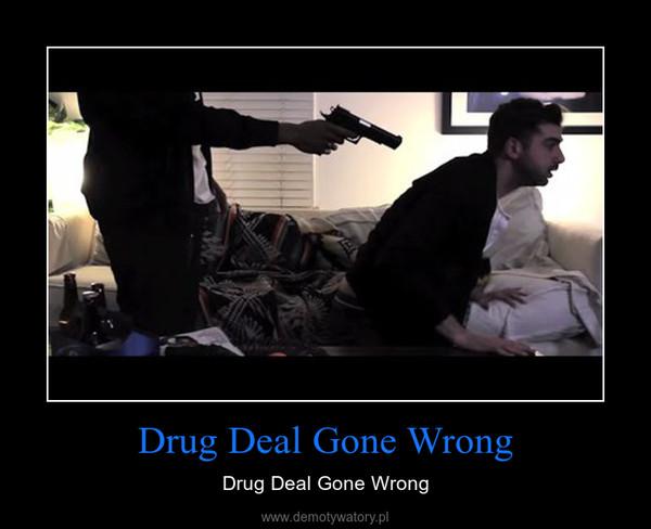 Drug Deal Gone Wrong – Drug Deal Gone Wrong