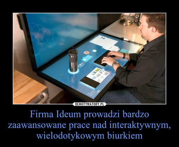 Firma Ideum prowadzi bardzo zaawansowane prace nad interaktywnym, wielodotykowym biurkiem –