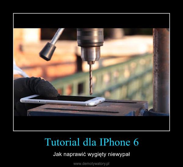 Tutorial dla IPhone 6 – Jak naprawić wygięty niewypał