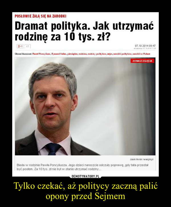 Tylko czekać, aż politycy zaczną palić opony przed Sejmem –