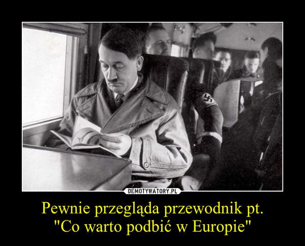 """Pewnie przegląda przewodnik pt.""""Co warto podbić w Europie"""" –"""