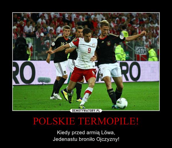 POLSKIE TERMOPILE! – Kiedy przed armią Löwa,Jedenastu broniło Ojczyzny!