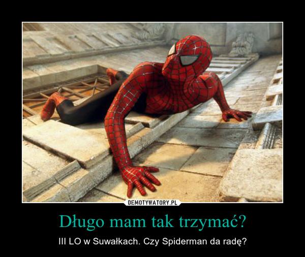 Długo mam tak trzymać? – III LO w Suwałkach. Czy Spiderman da radę?