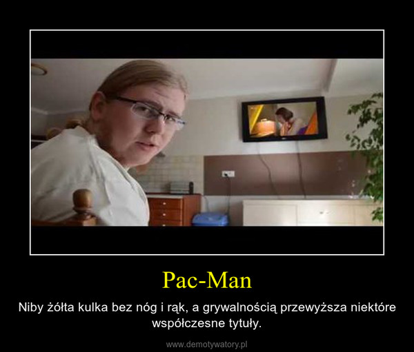 Pac-Man – Niby żółta kulka bez nóg i rąk, a grywalnością przewyższa niektóre współczesne tytuły.