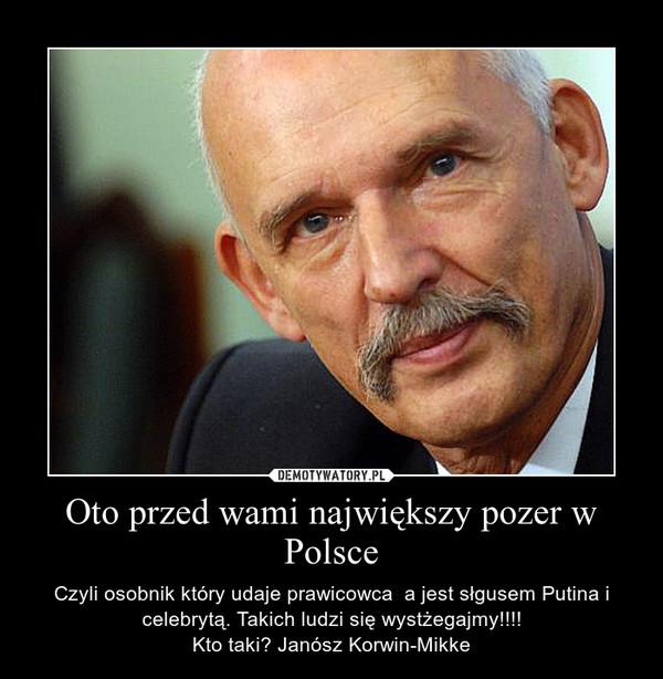 Oto przed wami największy pozer w Polsce – Czyli osobnik który udaje prawicowca  a jest słgusem Putina i celebrytą. Takich ludzi się wystżegajmy!!!!Kto taki? Janósz Korwin-Mikke