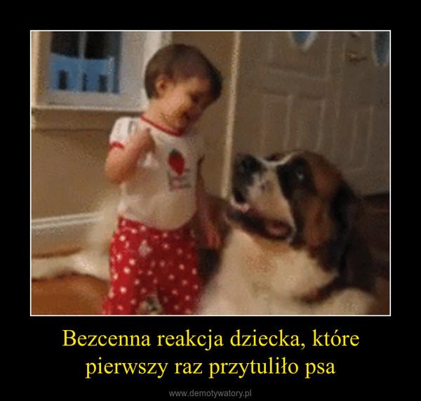 Bezcenna reakcja dziecka, które pierwszy raz przytuliło psa –