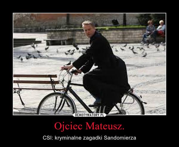 Ojciec Mateusz. – CSI: kryminalne zagadki Sandomierza