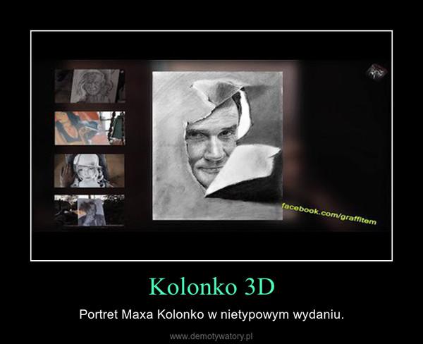 Kolonko 3D – Portret Maxa Kolonko w nietypowym wydaniu.