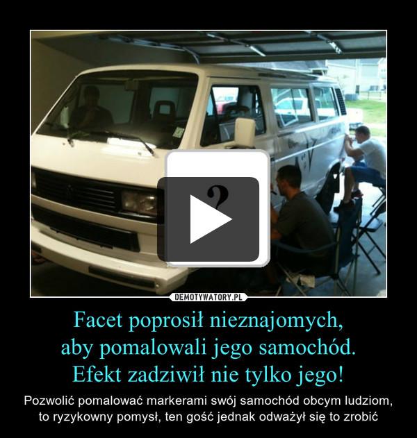 Facet poprosił nieznajomych,aby pomalowali jego samochód.Efekt zadziwił nie tylko jego! – Pozwolić pomalować markerami swój samochód obcym ludziom,to ryzykowny pomysł, ten gość jednak odważył się to zrobić