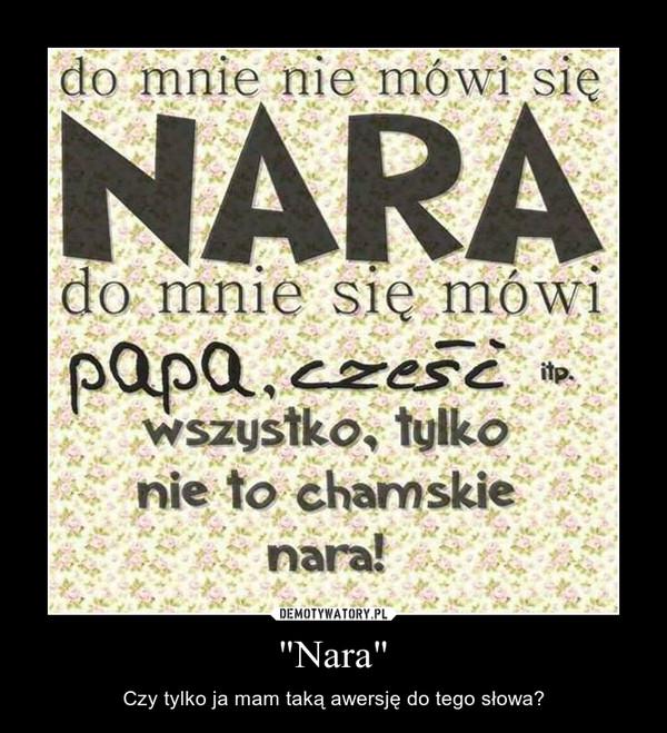 """""""Nara"""" – Czy tylko ja mam taką awersję do tego słowa?"""