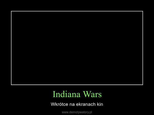Indiana Wars – Wkrótce na ekranach kin