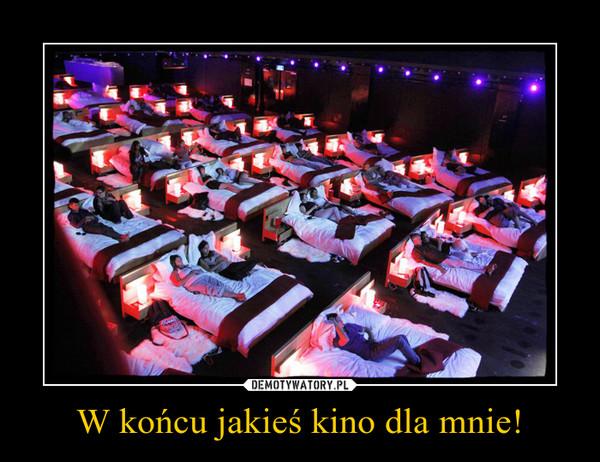 W końcu jakieś kino dla mnie! –