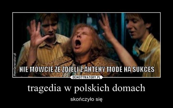 tragedia w polskich domach – skończyło się
