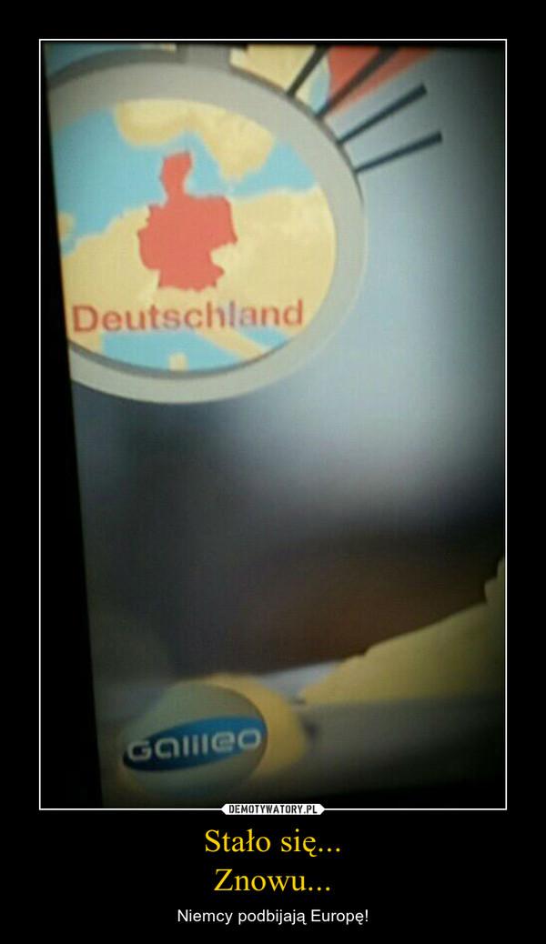 Stało się...Znowu... – Niemcy podbijają Europę!