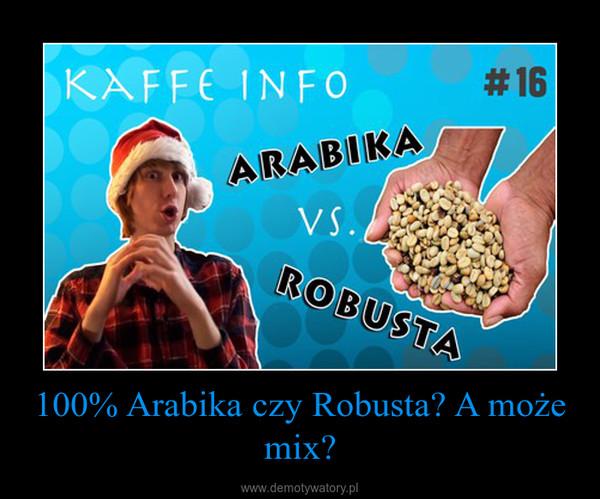 100% Arabika czy Robusta? A może mix? –