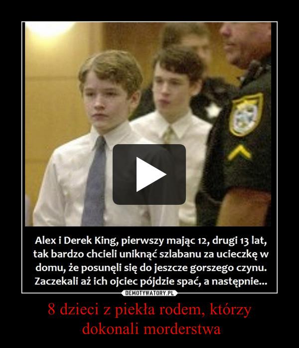 8 dzieci z piekła rodem, którzy dokonali morderstwa –