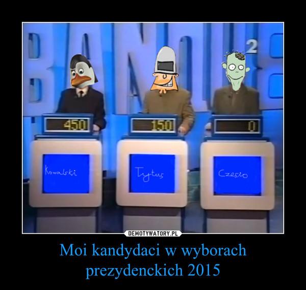 Moi kandydaci w wyborach prezydenckich 2015 –