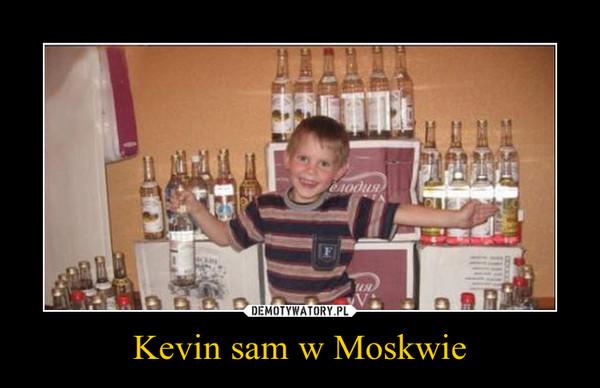Kevin sam w Moskwie –