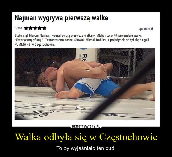 Walka odbyła się w Częstochowie – To by wyjaśniało ten cud.