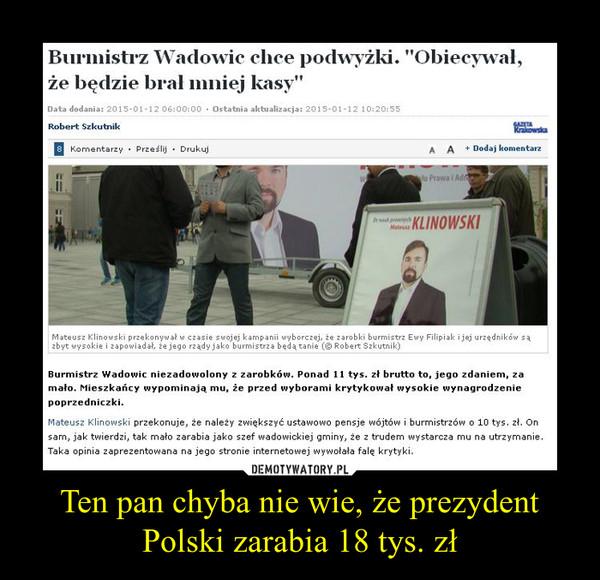 Ten pan chyba nie wie, że prezydent Polski zarabia 18 tys. zł –