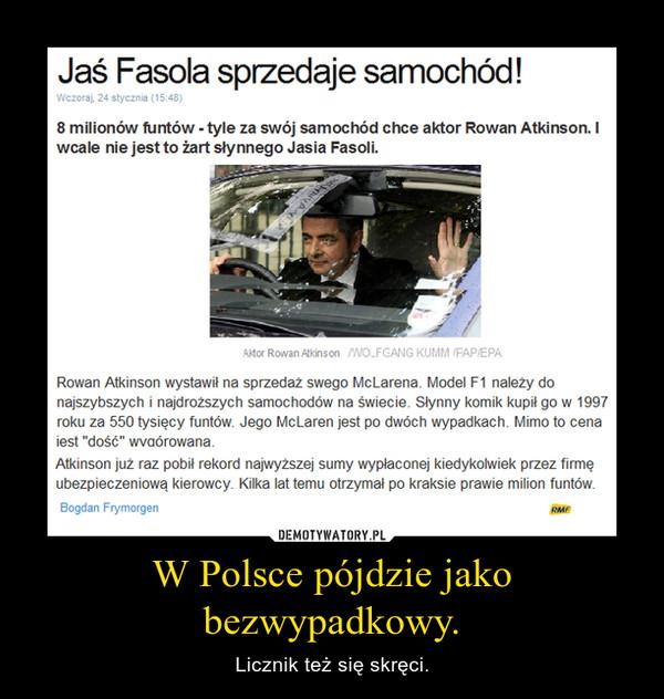 W Polsce pójdzie jako bezwypadkowy. – Licznik też się skręci.