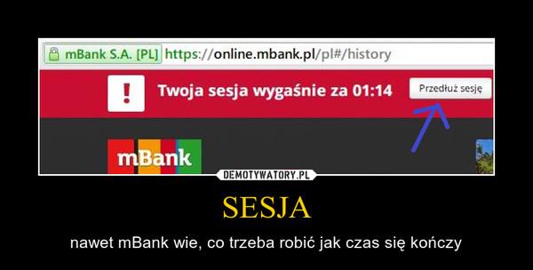 SESJA – nawet mBank wie, co trzeba robić jak czas się kończy