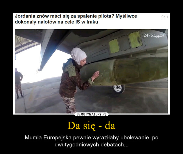 Da się - da – Mumia Europejska pewnie wyraziłaby ubolewanie, po dwutygodniowych debatach...