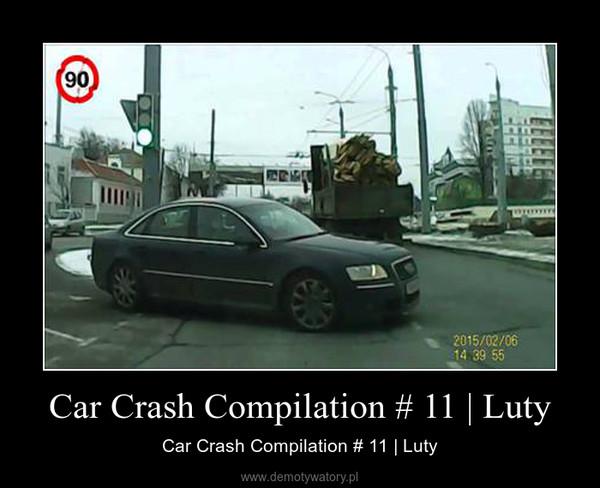Car Crash Compilation # 11 | Luty – Car Crash Compilation # 11 | Luty