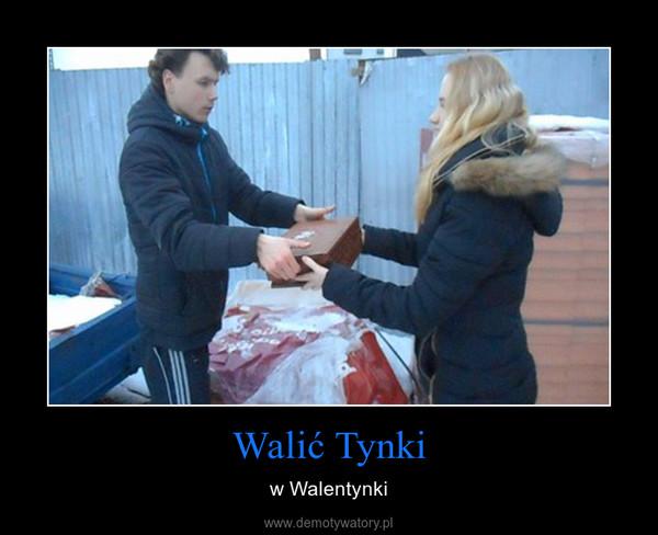 Walić Tynki – w Walentynki