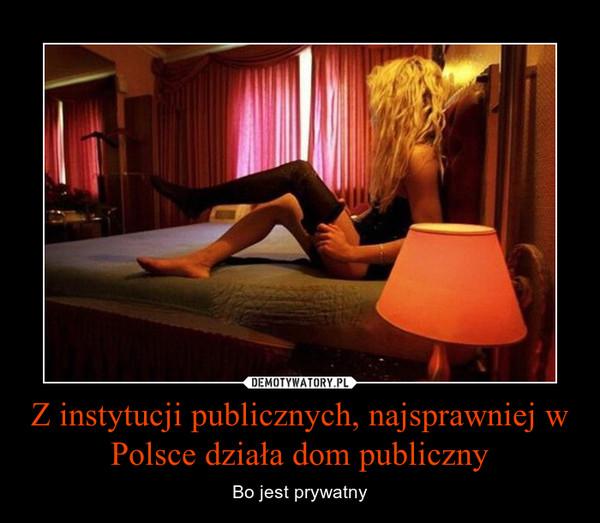 Z instytucji publicznych, najsprawniej w Polsce działa dom publiczny – Bo jest prywatny