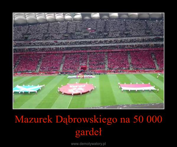 Mazurek Dąbrowskiego na 50 000 gardeł –