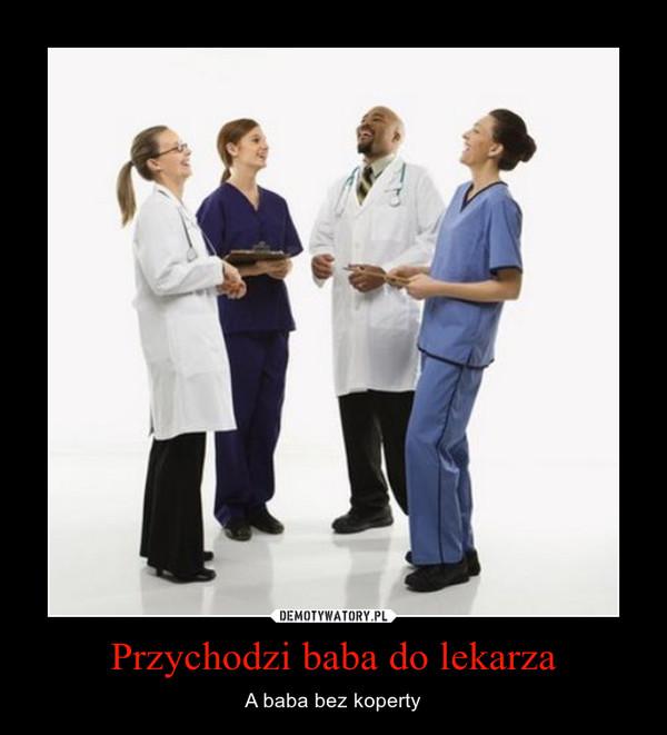 Przychodzi baba do lekarza – A baba bez koperty