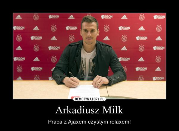 Arkadiusz Milk – Praca z Ajaxem czystym relaxem!