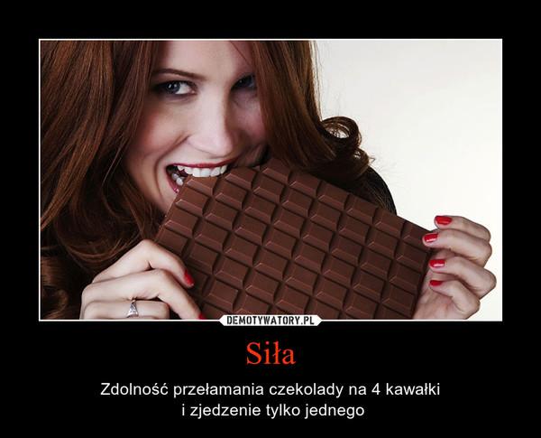 Siła – Zdolność przełamania czekolady na 4 kawałki i zjedzenie tylko jednego