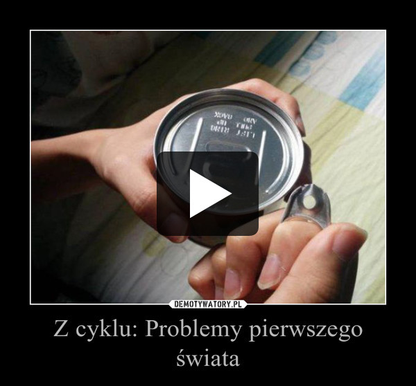 Z cyklu: Problemy pierwszego świata –