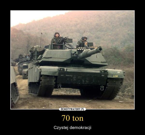 70 ton – Czystej demokracji