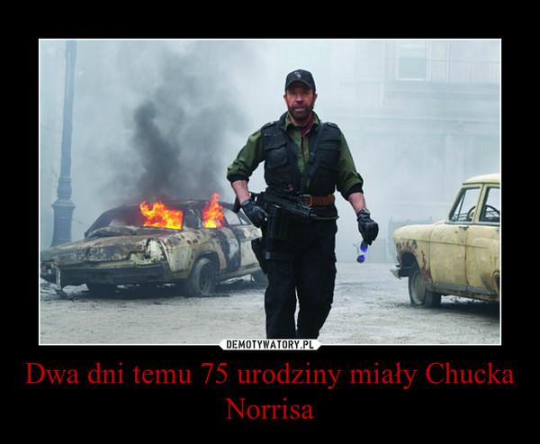 Dwa dni temu 75 urodziny miały Chucka Norrisa –
