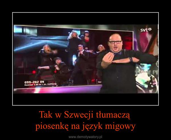 Tak w Szwecji tłumaczą piosenkę na język migowy –