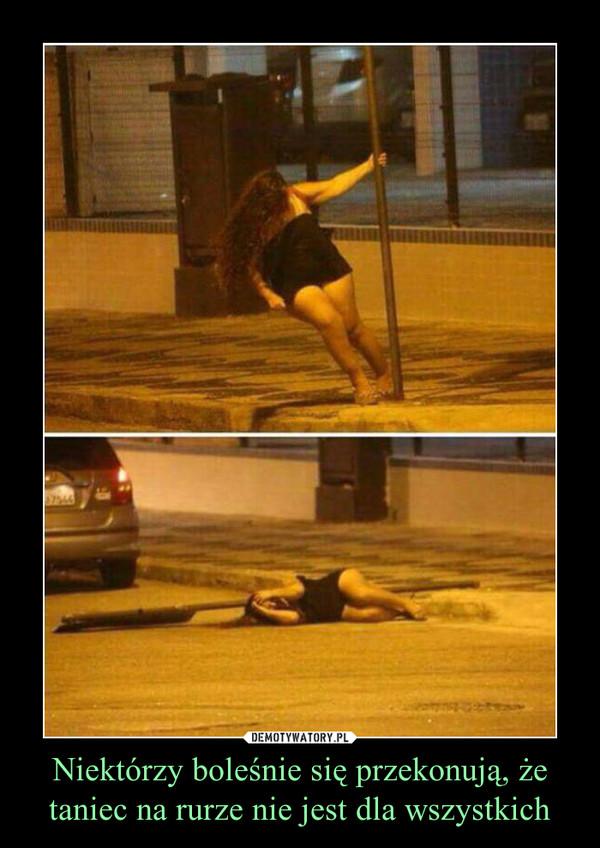 Niektórzy boleśnie się przekonują, że taniec na rurze nie jest dla wszystkich –