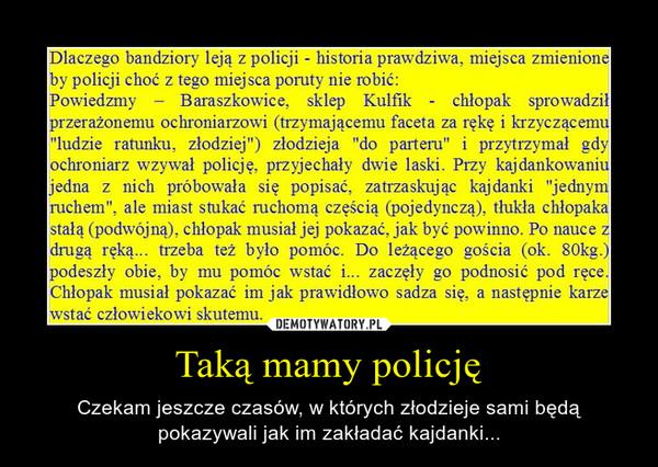 Taką mamy policję – Czekam jeszcze czasów, w których złodzieje sami będą pokazywali jak im zakładać kajdanki...