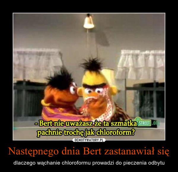 Następnego dnia Bert zastanawiał się – dlaczego wąchanie chloroformu prowadzi do pieczenia odbytu