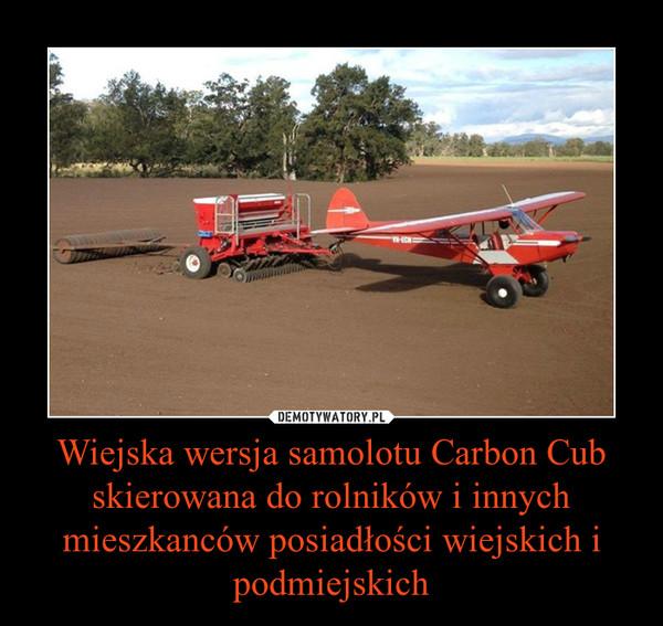 Wiejska wersja samolotu Carbon Cub skierowana do rolników i innych mieszkanców posiadłości wiejskich i podmiejskich –