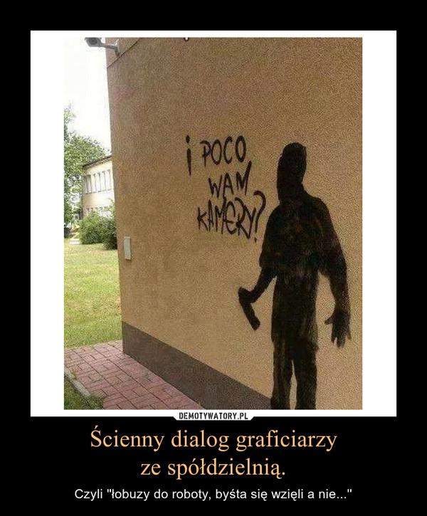 Ścienny dialog graficiarzyze spółdzielnią. – Czyli ''łobuzy do roboty, byśta się wzięli a nie...''