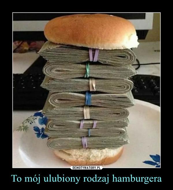 To mój ulubiony rodzaj hamburgera –