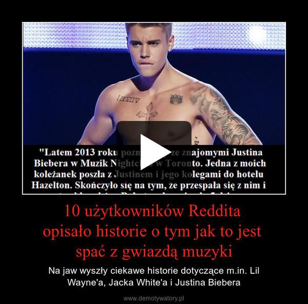 10 użytkowników Reddita opisało historie o tym jak to jest spać z gwiazdą muzyki – Na jaw wyszły ciekawe historie dotyczące m.in. LilWayne'a, Jacka White'a i Justina Biebera