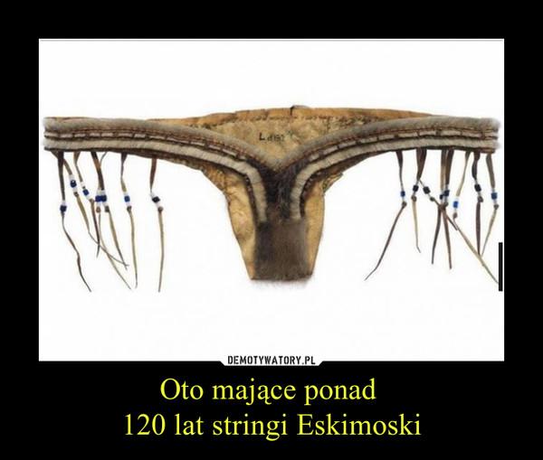 Oto mające ponad 120 lat stringi Eskimoski –
