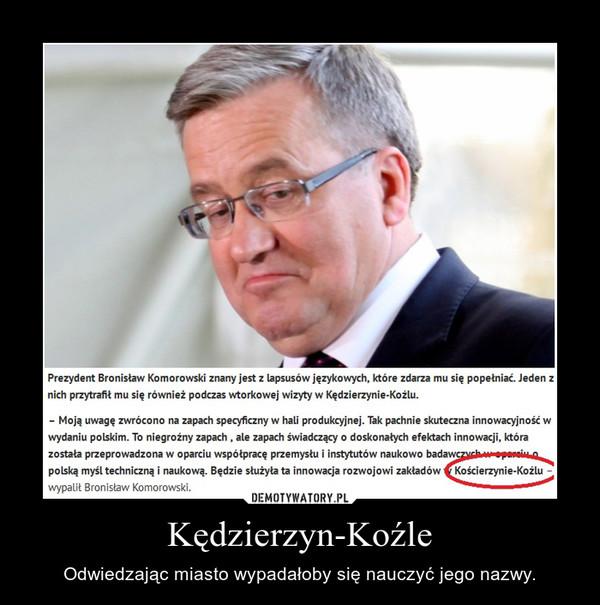 Kędzierzyn-Koźle – Odwiedzając miasto wypadałoby się nauczyć jego nazwy.
