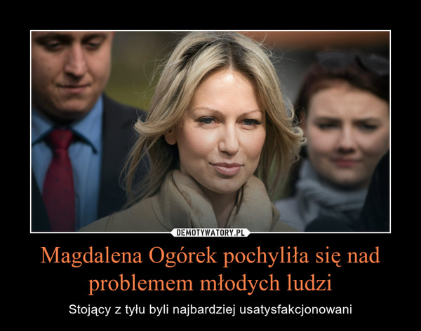 Magdalena Ogórek pochyliła się nad problemem młodych ludzi – Stojący z tyłu byli najbardziej usatysfakcjonowani