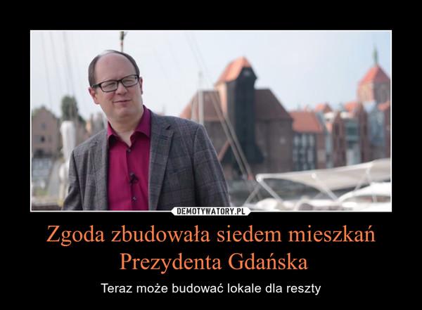 Zgoda zbudowała siedem mieszkań Prezydenta Gdańska – Teraz może budować lokale dla reszty